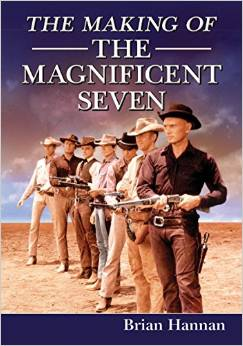 The Making of The Magnificent Seven (1960) by Brian Hannan